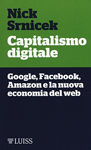 Capitalismo digitale. Google, Facebook, Amazon e la nuova economia del web di Nick Srnicek