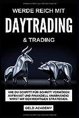 Werde Reich mit Daytrading und Trading: Werde Reich mit Daytrading & Trading. Wie Du Schritt für Schritt Vermögen aufbaust und finanziell Unabhängig ... Geld sparen, anlegen und vermehren. Taschenbuch