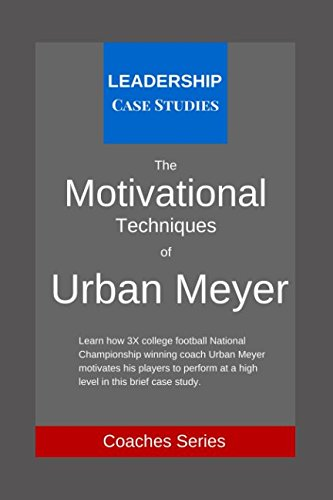 The Motivational Techniques of Urban Meyer: A Leadership Case Study of the Ohio State Buckeyes Football Head Coach por Leadership Case Studies