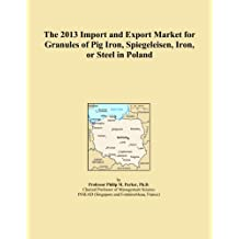 The 2013 Import and Export Market for Granules of Pig Iron, Spiegeleisen, Iron, or Steel in Poland