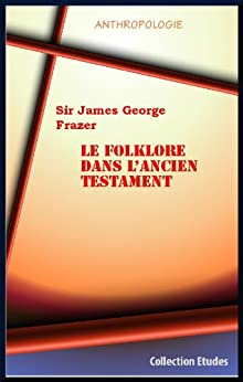 LE FOLKLORE DANS L'ANCIEN TESTAMENT par [Sir James George Frazer]