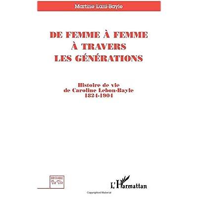 De femme à femme à travers les générations: Histoire de vie de Caroline Lebon-Bayle 1824-1904