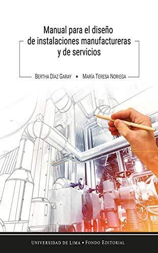 Manual para el diseño de instalaciones manufactureras y de servicios por Bertha Díaz Garay