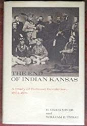 The End of Indian Kansas: A Study of Cultural Revolution, 1854-1871 by H. Craig. Miner (1978-01-30)