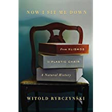 Now I Sit Me Down: From Klismos to Plastic Chair: A Natural History (English Edition)