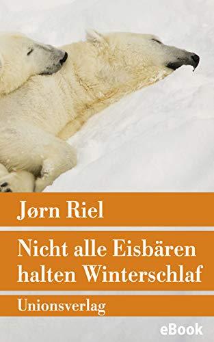 Nicht alle Eisbären halten Winterschlaf: Roman (Unionsverlag Taschenbücher)