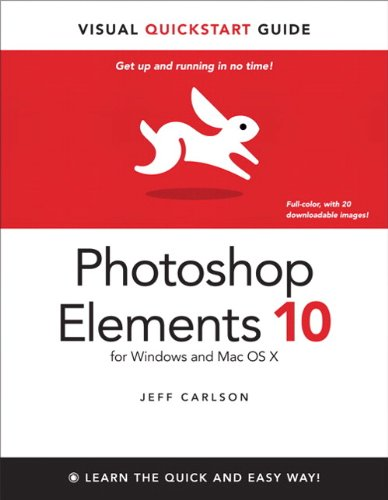 Photoshop Elements 10 for Windows and Mac OS X: Visual QuickStart Guide (Visual QuickStart Guides)