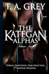 The Kategan Alphas Vol. 2: The Kategan Alphas (Volume 2) by T. A. Grey (2012-08-08)