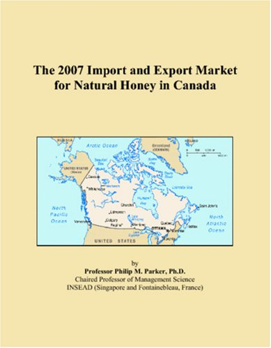The 2007 Import and Export Market for Natural Honey in Canada