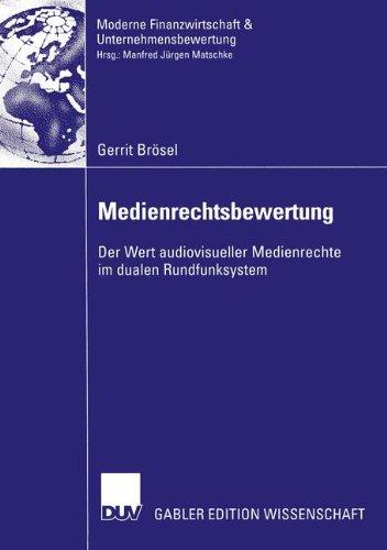 Medienrechtsbewertung. Der Wert audiovisueller Medienrechte im dualen Rundfunksystem (Finanzwirtschaft, Unternehmensbewertung & Revisionswesen)