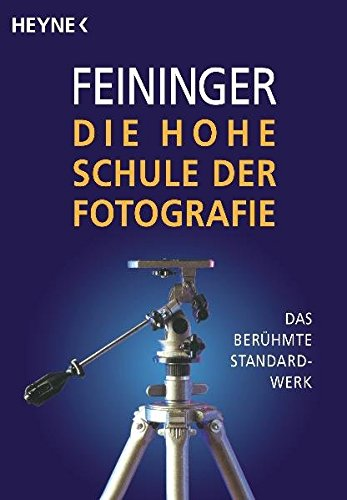 Die Hohe Schule der Fotografie: Das berühmte Standardwerk