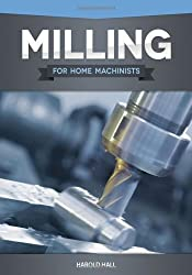 Milling for Home Machinists by Harold Hall (2012-06-01)