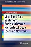 Visual and Text Sentiment Analysis through Hierarchical Deep Learning Networks (SpringerBriefs in Computer Science) (English Edition)