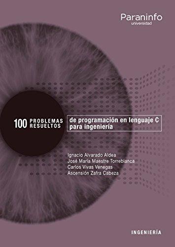 100 Problemas resueltos de  programación en lenguaje C para ingeniería por JOSE Mª MAESTRE TORREBLANCA