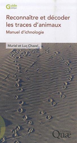 Reconnnaître et décoder les traces d'animaux: Manuel d'ichnologie.
