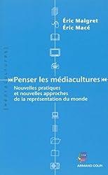 Penser les médiacultures : Nouvelles pratiques et nouvelles approches de la représentation du monde (Hors collection)