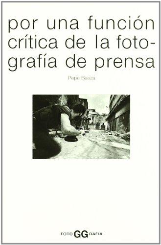 Descargar Libro Por una función crítica de la fotografía de prensa (FotoGGrafía) de Pepe Baeza
