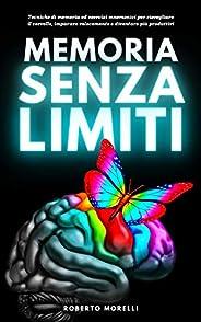 MEMORIA SENZA LIMITI: Tecniche di memoria ed esercizi mnemonici per risvegliare il cervello, imparare veloceme