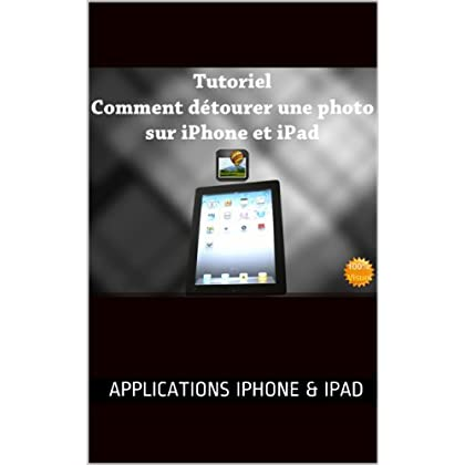 Tutoriel : comment détourer simplement une photo sur iPad et iPhone (Applications Iphone & Ipad t. 1)