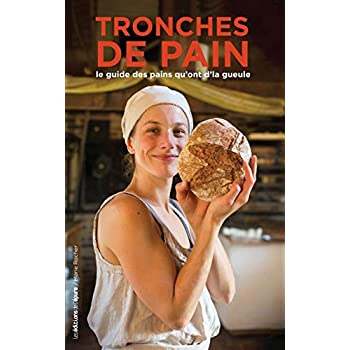 Tronches de pain: Le guide des pains qui ont d'la gueule