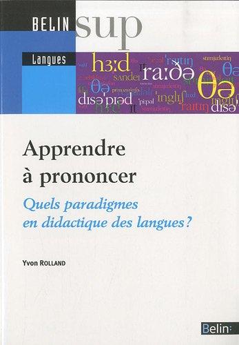 Apprendre à prononcer : Quels paradigmes en didactique des langues ? par Yvon Rolland