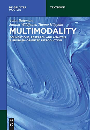 Multimodality: Foundations, Research and Analysis – A Problem-Oriented Introduction (Mouton Textbook)