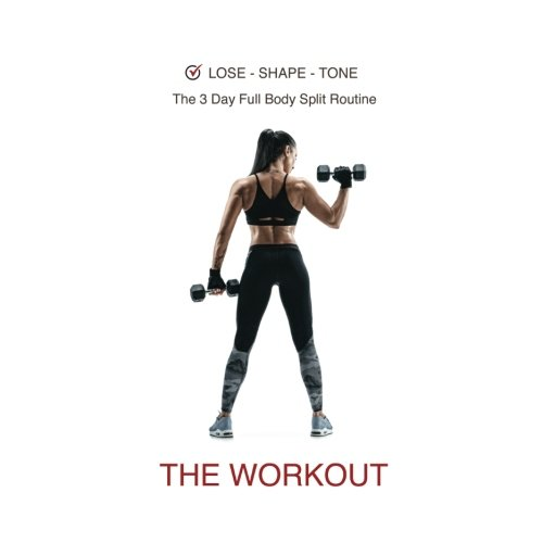 Lose - Shape - Tone.  The 3 Day Full Body Split Routine,  The Workout: Full Body 12 Week Workout, Free Weights & Equipment,  Easy to Follow Routine ... Includes, Weight Tracker & Meal Planner por Tania Michelle Carter