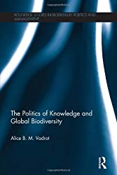 The Politics of Knowledge and Global Biodiversity (Routledge Studies in Biodiversity Politics and Management)