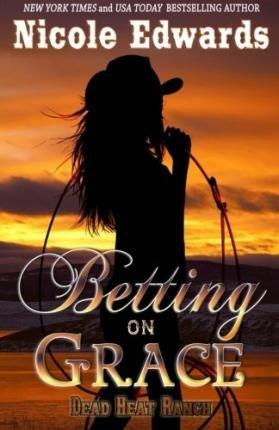By Nicole Edwards Betting on Grace: 2 (Dead Heat Ranch) [Paperback]