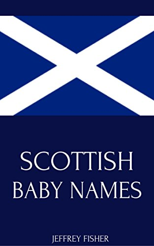 Scottish Baby Names: Names from Scotland for Girls and Boys (English Edition)