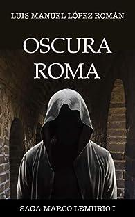 Oscura Roma par  Luis Manuel López Román