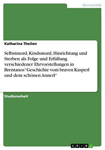 """Selbstmord, Kindsmord, Hinrichtung und Sterben als Folge und Erfüllung verschiedener Ehrvorstellungen in Brentanos """"Geschichte vom braven Kasperl und dem schönen Annerl"""""""