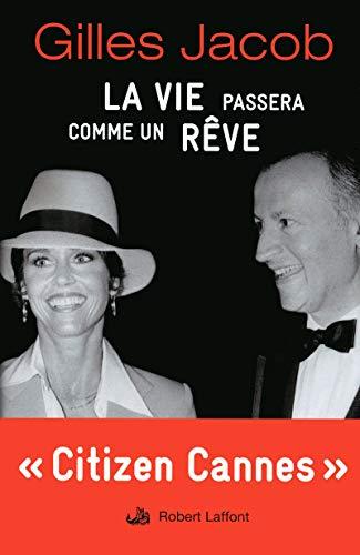 La Vie Passera Comme un Rêve (avec cahiers photos) par Gilles JACOB