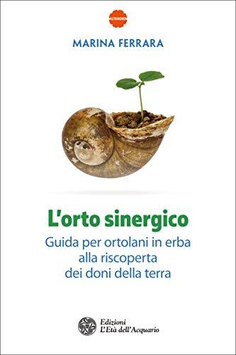 L'orto sinergico (Nuova Edizione): Guida per ortolani in erba alla riscoperta dei doni della terra