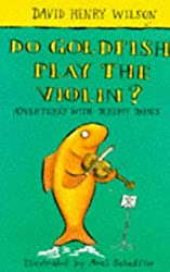 Do Goldfish Play the Violin? (Adventures with Jeremy James) by David Henry Wilson (1996-05-10)