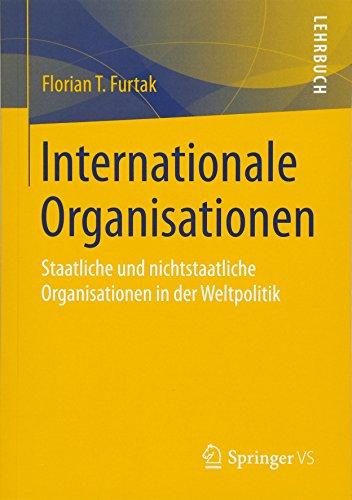 Internationale Organisationen: Staatliche und nichtstaatliche Organisationen in der Weltpolitik