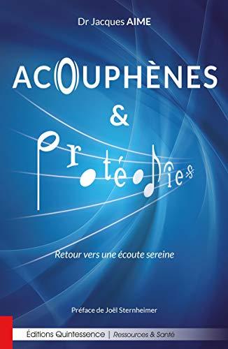 Acouphènes et Protéodies: Retour vers une écoute sereine (Ressources & Santé) par Dr Jacques Aime