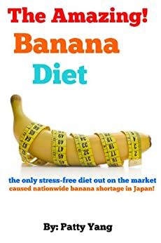 Amazing! How I lost 10lbs In A Week with Banana (Diet Plan Series Book 3) by [Yang, Patty]