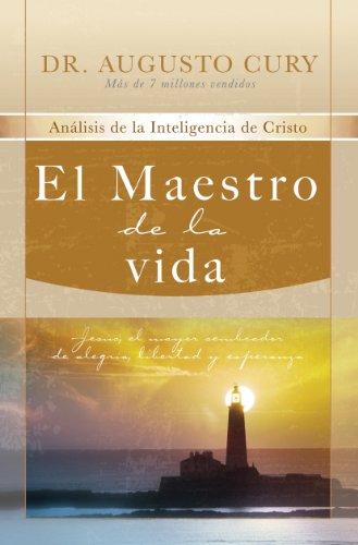 El Maestro de la vida: Jesús, el mayor sembrador de alegría, libertad y esperanza (Analisis De La Inteligencia De Cristo)