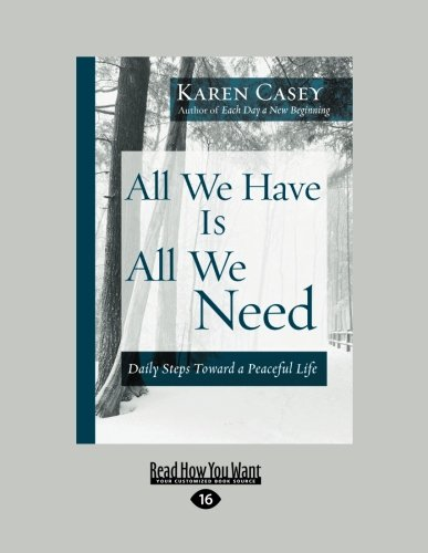 All We Have Is All We Need: Daily Steps Toward a Peaceful Life (Large Print 16pt)