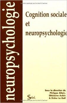 Cognition sociale et neuropsychologie de Philippe Allain,Ghislaine Aubin,Didier Le Gall ( 21 juin 2012 )