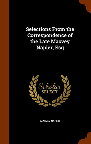 Selections From the Correspondence of the Late Macvey Napier, Esq