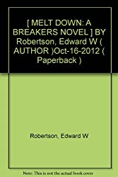 [ MELT DOWN: A BREAKERS NOVEL ] BY Robertson, Edward W ( AUTHOR )Oct-16-2012 ( Paperback )