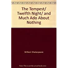 The Tempest/ Twelfth Night/ and Much Ado About Nothing