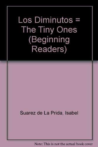 Los Diminutos/ Tiny Beings (Beginning Readers) por Isabel Suarez de la Prida