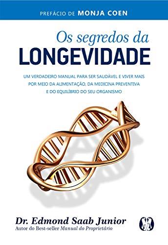 Os segredos da longevidade: Um verdadeiro manual para ser saudável e viver mais por meio da alimentação, da medicina preventiva e do equilíbrio do seu organismo (Portuguese Edition)