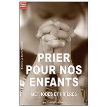 Prier pour nos enfants : Méthodes et prières