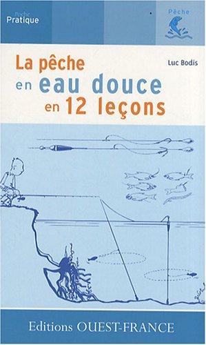 La pêche en eau douce en 12 leçons par Luc Bodis