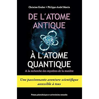 De l'atome antique à l'atome quantique: A la recherche des mystères de la matière.