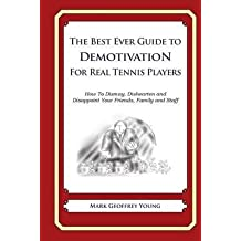 [(The Best Ever Guide to Demotivation for Real Tennis Players : How to Dismay, Dishearten and Disappoint Your Friends, Family and Staff)] [By (author) Mark Geoffrey Young] published on (April, 2014)